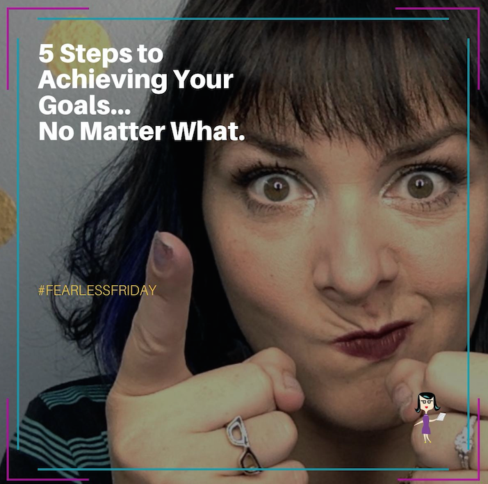 5 STEPS TO ACHIEVING YOUR GOALS… NO MATTER WHAT