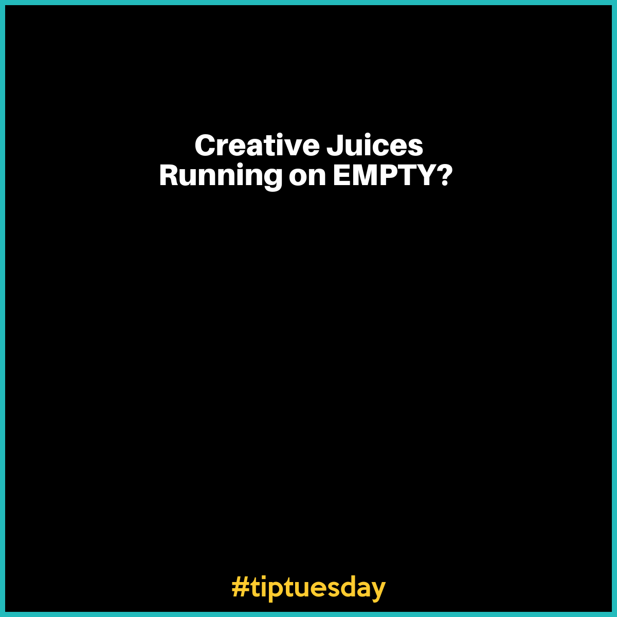 Creative Juices Running on Empty?