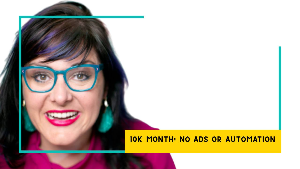 10K Months With No Automation or Ads
