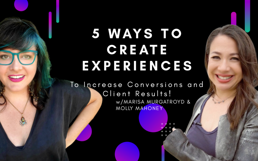 5 Ways to Create Experiences to Increase Conversions and Client Results!