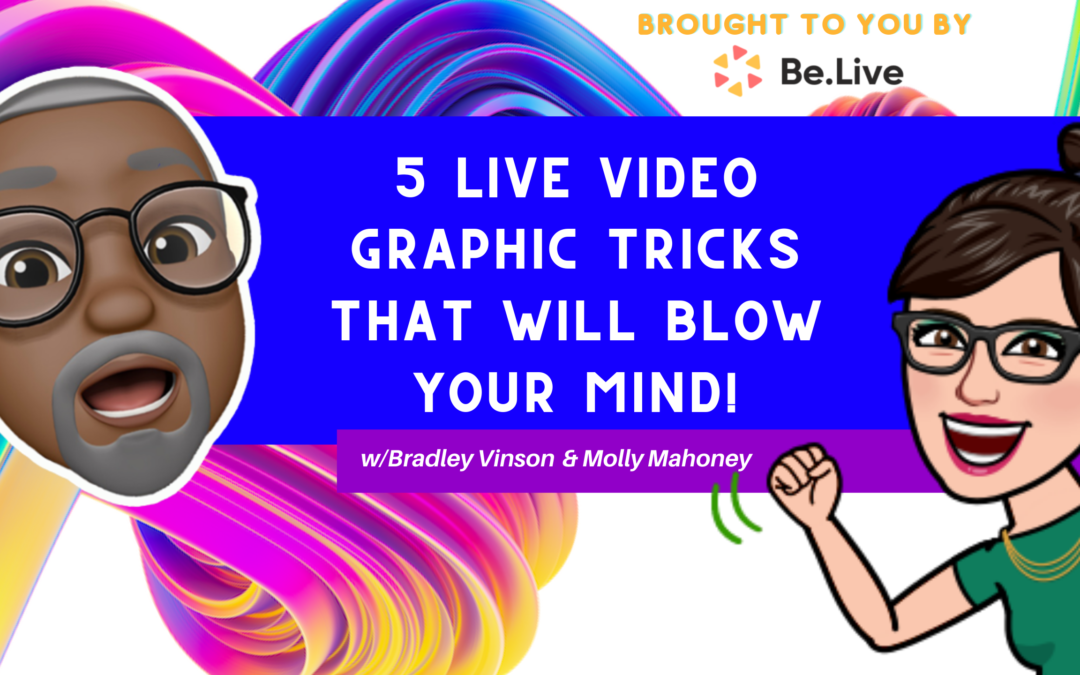 5 Live Video Graphic Tricks That Will Blow Your Mind